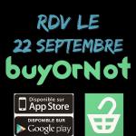Le 22 Septembre, lancement de l'application BuyOrNot, l'un des rares moyens d'agir concrètement. Pour devenir  consom'acteur.