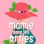 """A écouter : """"Mamie dans les orties"""", la vie de grand-mères inspirantes."""